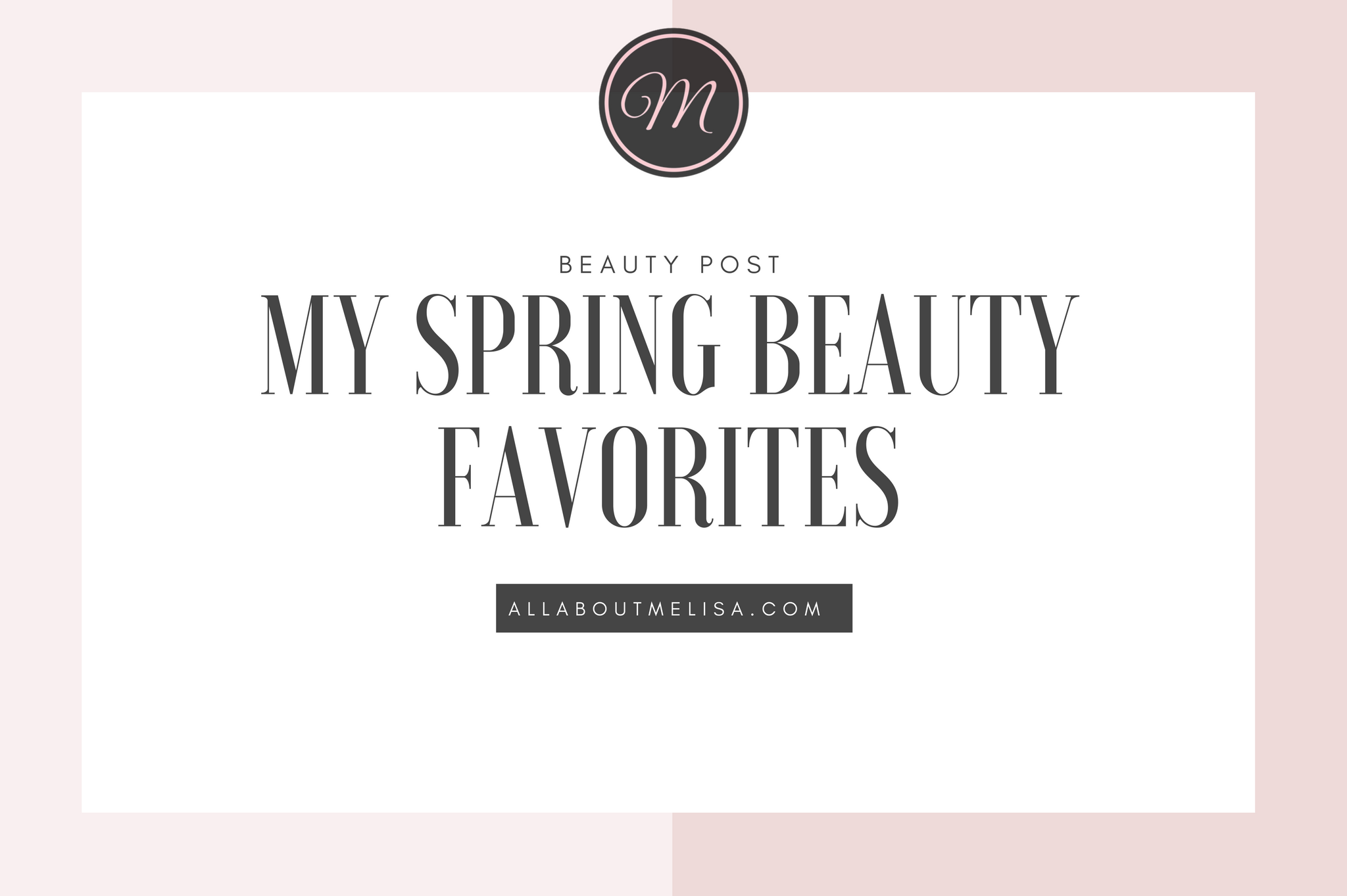 spring beauty favorites featured image